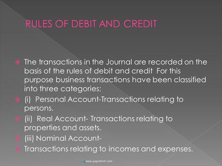  The transactions in the Journal are recorded on the basis of the rules of debit and credit For this purpose business transactions have been classified.