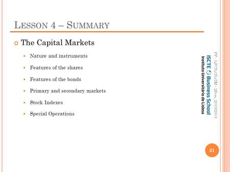 L ESSON 4 – S UMMARY The Capital Markets Nature and instruments Features of the shares Features of the bonds Primary and secondary markets Stock Indexes.