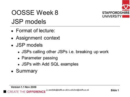 OOSSE Week 8 JSP models Format of lecture: Assignment context JSP models JSPs calling other JSPs i.e. breaking up work Parameter passing JSPs with Add.