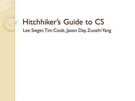 Hitchhiker's Guide to CS Lee Sieger, Tim Cook, Jason Day, Zuozhi Yang.