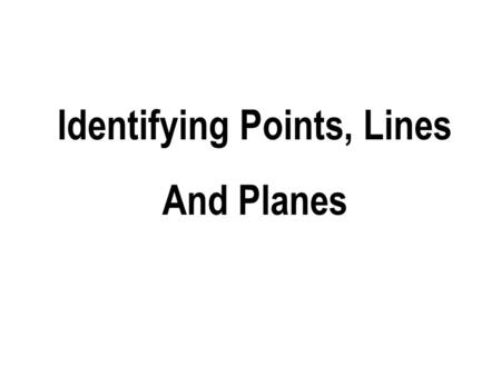 Cover Slide Identifying Points, Lines And Planes.