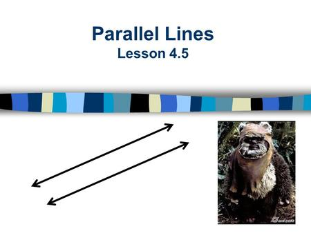Parallel Lines Lesson 4.5. Objective: Recognize planes and transversals, identify the pairs of angles formed by a transversal and recognize parallel lines.