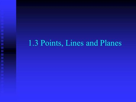 1.3 Points, Lines and Planes. Point Has no dimension Has no dimension Represented by a small dot Represented by a small dot Named by a capital print letter.