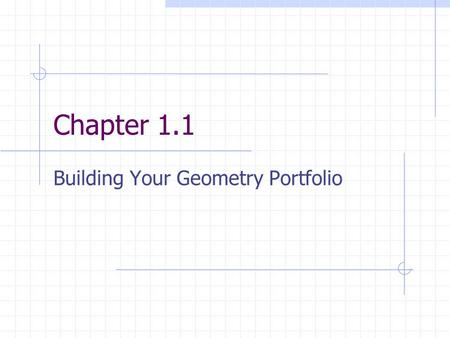 "Chapter 1.1 Building Your Geometry Portfolio. ""Undefined"" Terms Point – an exact location Line – never ending straight path Segment – 2 endpoints and."