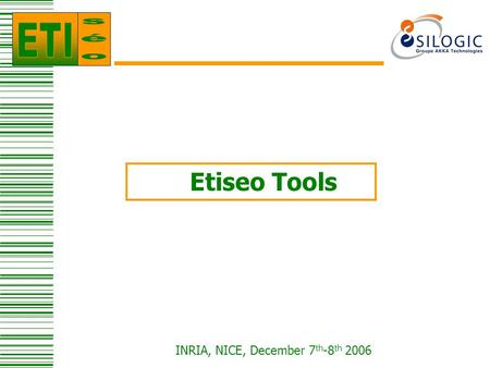 INRIA, NICE, December 7 th -8 th 2006 Etiseo Tools.