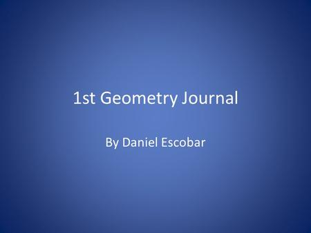 1st Geometry Journal By Daniel Escobar. What are points, lines, and segments? Point: A dot in space that indicates something or a location.Pic:. Line: