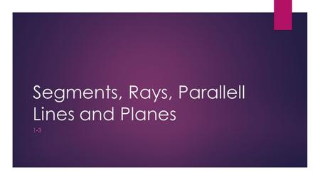 Segments, Rays, Parallell Lines and Planes
