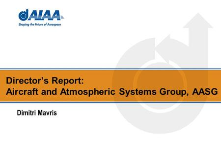 Director's Report: Aircraft and Atmospheric Systems Group, AASG Dimitri Mavris.