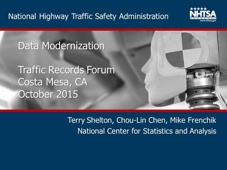 National Highway Traffic Safety Administration Data Modernization Traffic Records Forum Costa Mesa, CA October 2015 Terry Shelton, Chou-Lin Chen, Mike.