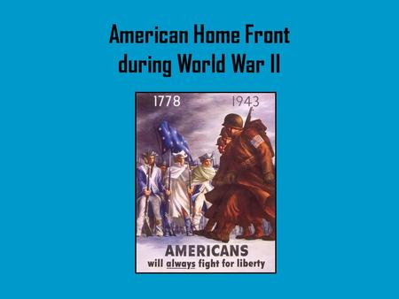 American Home Front during World War II. 1. Americans Support the War at Home FDR knew the war would be difficult for the Allies Needed help from people.