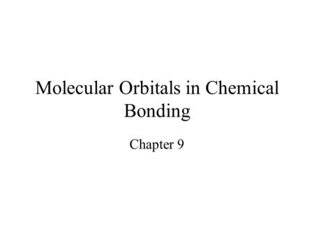 Molecular Orbitals in Chemical Bonding Chapter 9.