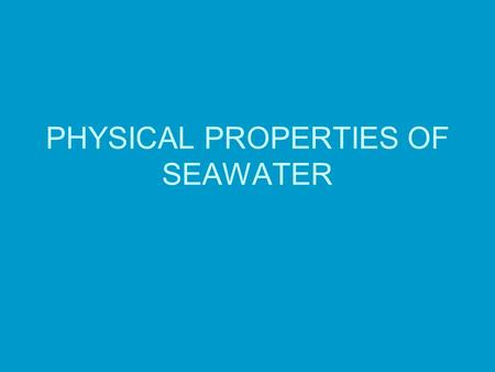 PHYSICAL PROPERTIES OF SEAWATER. YOU NEED YOUR TEXT BOOKS TODAY JQ: Jot a list of anything you know about water.