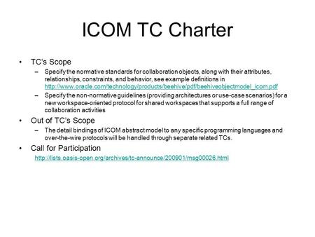 ICOM TC Charter TC's Scope –Specify the normative standards for collaboration objects, along with their attributes, relationships, constraints, and behavior,