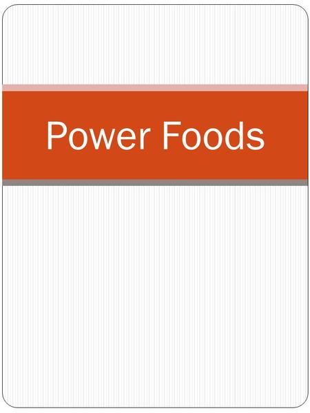 Power Foods. Strawberries Power foods do more than satisfy the stomach. While the flavors and textures are enjoyable, these foods boast the added benefits.