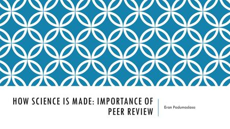 HOW SCIENCE IS MADE: IMPORTANCE OF PEER REVIEW Eran Padumadasa.