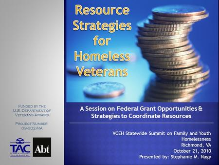 A Session on Federal Grant Opportunities & Strategies to Coordinate Resources VCEH Statewide Summit on Family and Youth Homelessness Richmond, VA October.