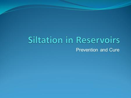 Prevention and Cure. Contents Introduction to Reservoirs Preventing Siltation Cure Cost Benefit Analysis Conclusion.