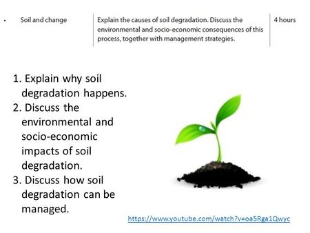 1. Explain why soil degradation happens. 2. Discuss the environmental and socio-economic impacts of soil degradation. 3. Discuss how soil degradation can.