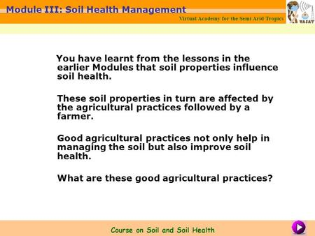 You have learnt from the lessons in the earlier Modules that soil properties influence soil health. These soil properties in turn are affected by the agricultural.