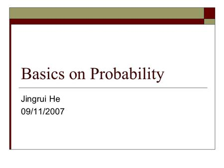 Basics on Probability Jingrui He 09/11/2007. Coin Flips  You flip a coin Head with probability 0.5  You flip 100 coins How many heads would you expect.