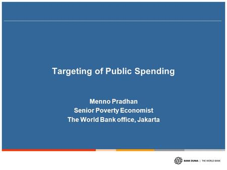 Targeting of Public Spending Menno Pradhan Senior Poverty Economist The World Bank office, Jakarta.