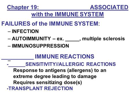 Chapter 19: ________ ASSOCIATED with the IMMUNE SYSTEM FAILURES of the IMMUNE SYSTEM: –INFECTION –AUTOIMMUNITY – ex. _____, multiple sclerosis –IMMUNOSUPPRESSION.