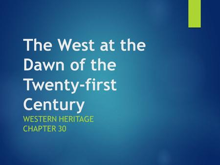 The West at the Dawn of the Twenty-first Century WESTERN HERITAGE CHAPTER 30.