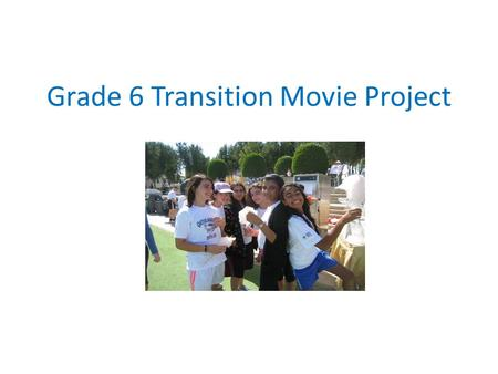 Grade 6 Transition Movie Project. Why do we have to do this?
