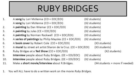 RUBY BRIDGES 1.A song by Lori McKenna (CO + EOC/EOI) (X2 students) A song by Lori McKenna (CO + EOC/EOI) (X2 students) 2.A painting by Dan Wiemar (<strong>CE</strong> +