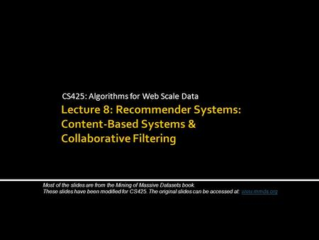 CS425: Algorithms for Web Scale Data Most of the slides are from the Mining of Massive Datasets book. These slides have been modified for CS425. The original.