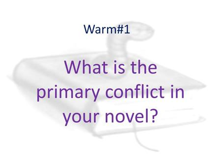 Warm#1 What is the primary conflict in your novel?