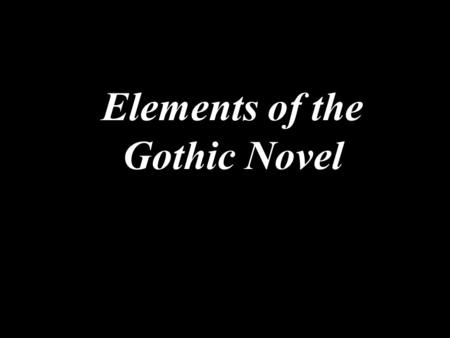Elements of the Gothic Novel. In your notebooks, tell me your favorite scary story. Make this as detailed as possible; it should take you several minutes.
