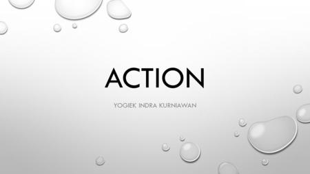 ACTION YOGIEK INDRA KURNIAWAN. ENTREPRENEUR (ABLE TO DECIDE AND ACT FAST) PDCA (PLAN, DO, CHECK AND ACTION) - NATO (NO ACTION TALK ONLY)  RESULT : GOSSIP,