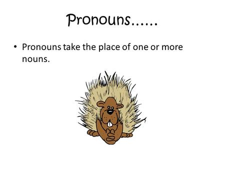 Pronouns…… Pronouns take the place of one or more nouns.
