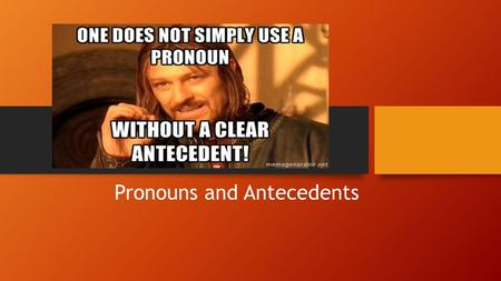 Pronouns and Antecedents. What is a pronoun? A pronoun takes the place of another noun or pronoun. Subject pronouns: I, we, you, she, he, it, they Object.