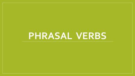 PHRASAL VERBS. There are four types of phrasal verbs. Types 1, 2, and 3 can be literal or idiomatic. The verbs of type 4 are nearly always idiomatic.