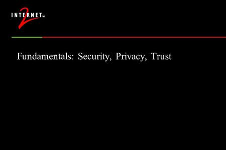 Fundamentals: Security, Privacy, Trust. Scenarios we'd like to see... Use of licensed library materials regardless of student's location Signed email.