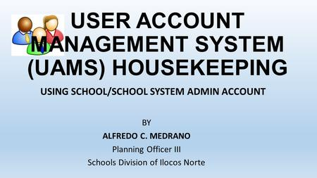 USER ACCOUNT MANAGEMENT SYSTEM (UAMS) HOUSEKEEPING