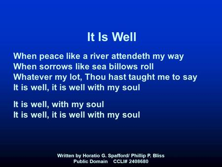 It Is Well When peace like a river attendeth my way When sorrows like sea billows roll Whatever my lot, Thou hast taught me to say It is well, it is well.