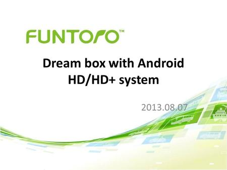 2013.08.07 Dream box with Android HD/HD+ system. System Requirement Server H/W requirement – 2GB RAM (On Board 1GB + External/extra 1G RAM) Cable requirement.
