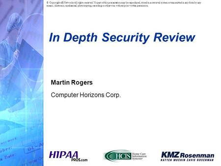 In Depth Security Review Martin Rogers Computer Horizons Corp. © Copyright eB Networks All rights reserved. No part of this presentation may be reproduced,