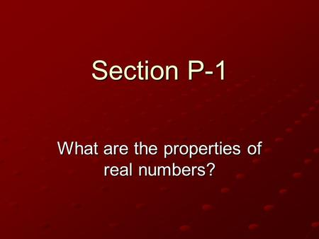 Section P-1 What are the properties of real numbers?