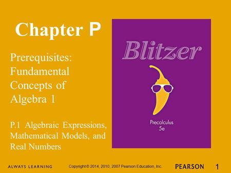 Chapter P Prerequisites: Fundamental Concepts of Algebra 1 Copyright © 2014, 2010, 2007 Pearson Education, Inc. 1 P.1 Algebraic Expressions, Mathematical.