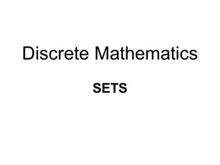 "Discrete Mathematics SETS. What is a set? ^A set is a unordered collection of ""objects""  People in a class: {A yşe, B arış, C anan }  Cities in Turkey."