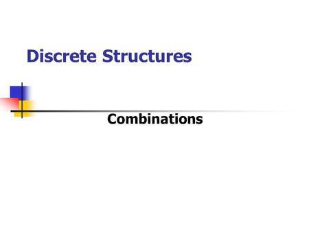Discrete Structures Combinations. Order Doesn't Matter In the previous section, we looked at two cases where order matters: Multiplication Principle –