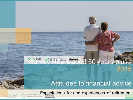 1 Survey NZers aged 50 years plus - 2015 Attitudes to financial advice Expectations for and experiences of retirement.
