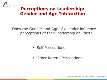 Perceptions on Leadership: Gender and Age Interaction Does the Gender and Age of a leader influence perceptions of their leadership abilities?  Self Perceptions.