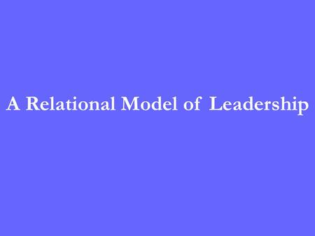 A Relational Model of Leadership. Process Oriented InclusiveEmpowering Purposeful Ethical.