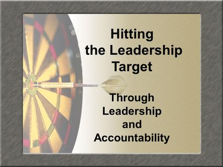 Hitting the Leadership Target Through Leadership and Accountability.