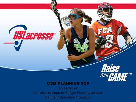 CSB P LANNING SOP US Lacrosse Constituent Support Budget Planning Session Standard Operating Procedure.